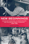 New Beginnings - Holocaust survivors in Bergen-Belsen and the British Zone in Germany 1945 - 1950.